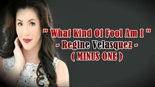 Minus One - What Kind Of Fool Am I - Regine Velasquez