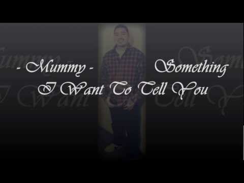 MuMmy - Something I Want To Tell You