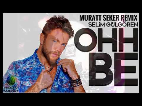 Selim Gülgören  - Ohh Be 2017 (Muratt Seker Remix)