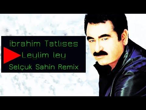 İbrahim Tatlises - Leylim Ley ( Selcuk Sahin Remix )