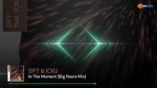 DP7 & ICXU - In The Moment (Big Room Mix)