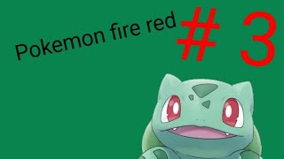 Let's Play Pokemon Fire Red #3