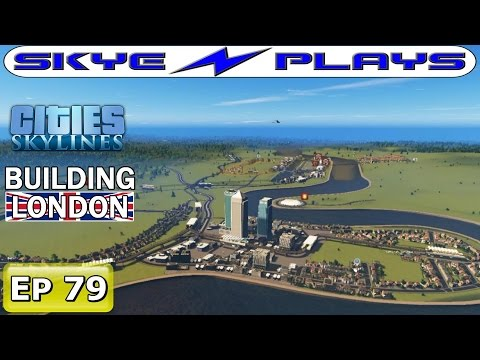 Cities Skylines London #79 ►More Canary Wharf!◀ [Timelapse/Commentary]