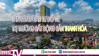Chuyển động nhà đất: Sóng đầu tư BĐS đổ về Thị trường Thanh Hóa