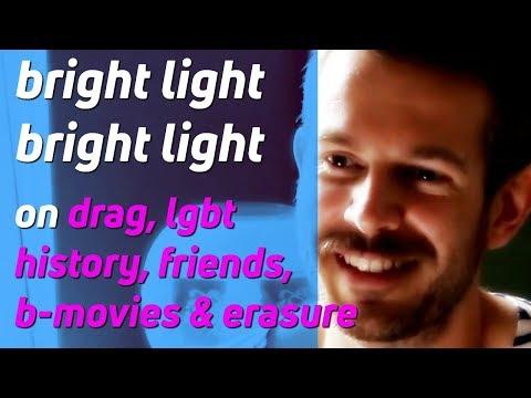 Bright Light Bright Light On b-movies, Drag Race, Erasure & LGBT History