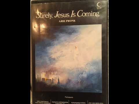 Arie Pronk  - Surely, Jesus Is Coming -  Part I