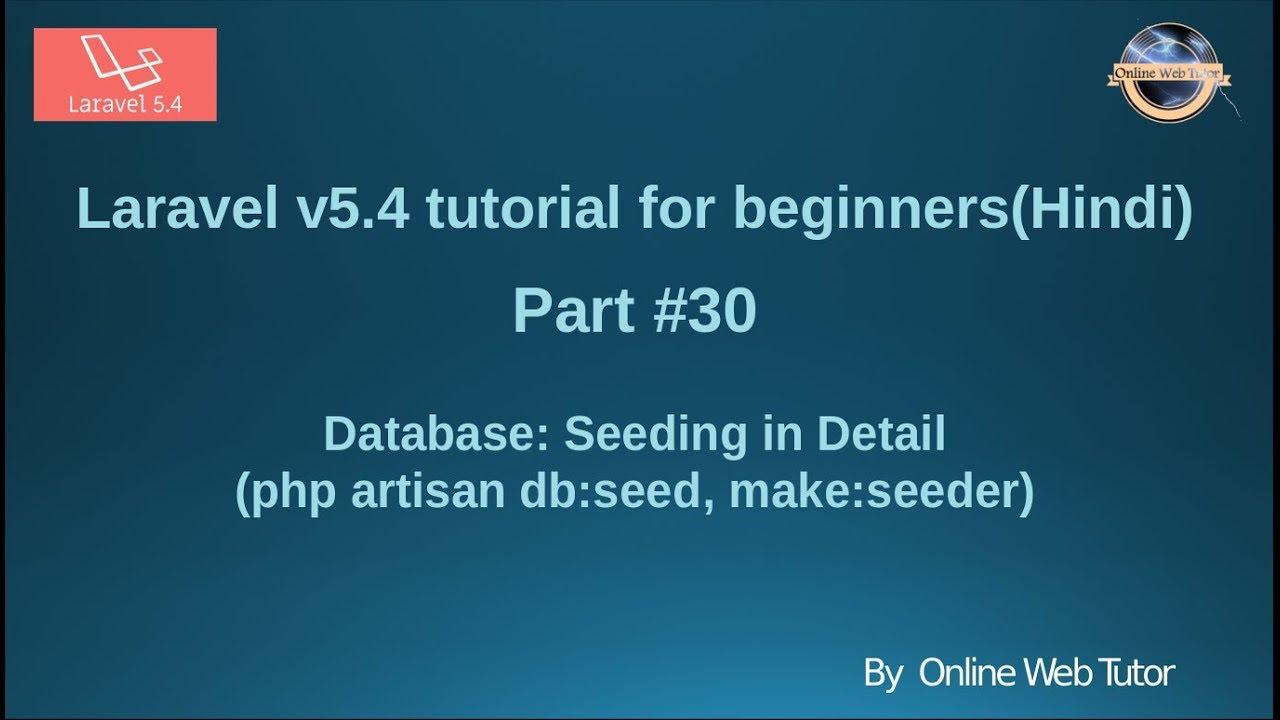 Laravel v5 4 Tutorial for beginners in hindi (Part#30) Database Seeding |  Using Faker | db:seed,