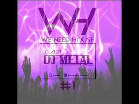 WE NEED HOUSE by DJ METAL #1