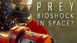 Prey Is BioShock In Space (And That's Awesome)