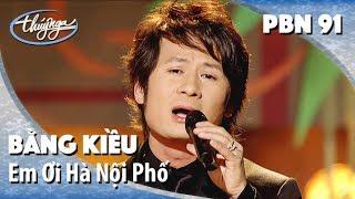 Bằng Kiều - Em Ơi Hà Nội Phố (Phú Quang, thơ: Phan Vũ) PBN 91