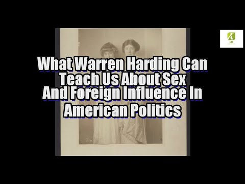 What Warren Harding Can Teach Us About Sex And Foreign Influence In American Politics