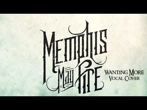 Memphis May Fire - Wanting More [VOCAL COVER]