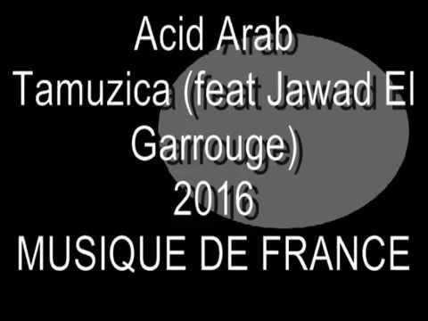 Acid Arab - Tamuzica (feat Jawad El Garrouge) [Musique de France]