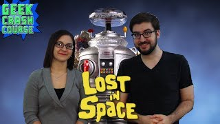 Lost in Space - The Adventures of the Space Family Robinson - Geek Crash Course
