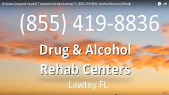 Christian Drug and Alcohol Treatment Centers Lawtey FL (855) 419-8836 Alcohol Recovery Rehab