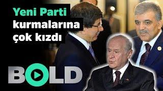 Devlet Bahçeli, Abdullah Gül ve Ahmet Davutoğlu'nun yeni parti kurmasına çok kızdı