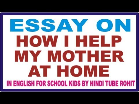 ESSAY ON HOW I HELP MY MOTHER AT HOME IN ENGLISH FOR SCHOOL KIDS BY