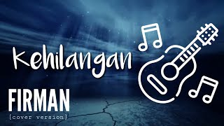 KEHILANGAN - Firman (cover version) - CHORD LIRIK LAGU