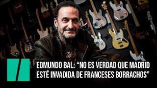 "Edmundo Bal: ""No es verdad que Madrid esté invadida de franceses borrachos"""