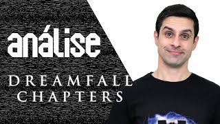 ANÁLISE DREAMFALL CHAPTERS