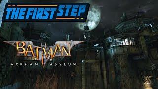 The First Step - Batman: Arkham Asylum
