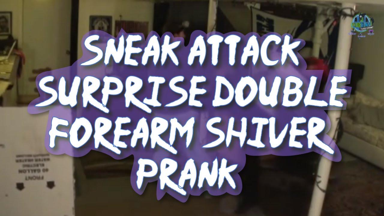 Sneak Attack Surprise Double Forearm Shiver Prank