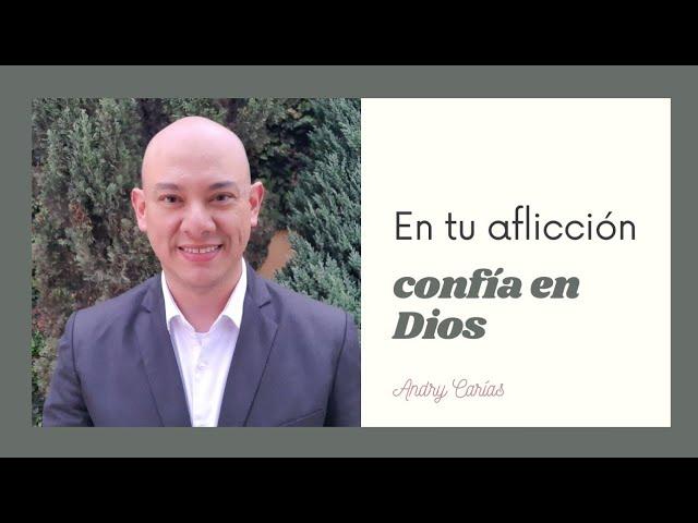 En tu aflicción, confía en Dios - Andry Carías
