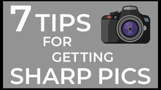 7 Tips to Get Sharper Photos