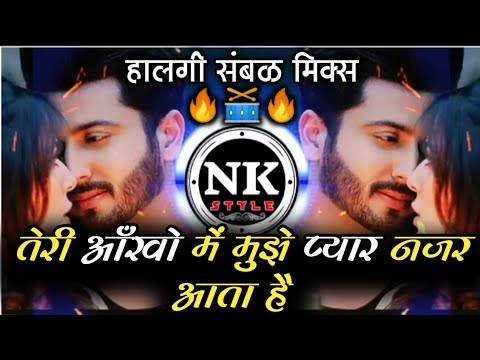 teri-aankho-me-mujhe-pyar-nazar-aata-hai-dj-remix-song-∣-halgi-mix-∣-dj-saurabh-x-karan-∣-nk-style