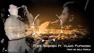 Riste Tevdoski ft. Vlado Pupinoski - Vrati se bela Marija (Radio Edit)