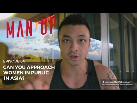 Can You Approach Women In Public In Asia? - The Man Up Show, Ep. 64