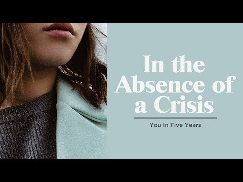 In the Absence of a Crisis :: You In Five Years | Pastor Levi Lusko
