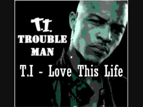 T.I - Love This Life (w/ Lyrics)