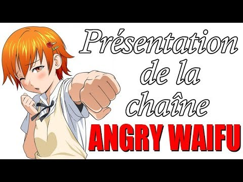Présentation de la chaîne Angry Waifu