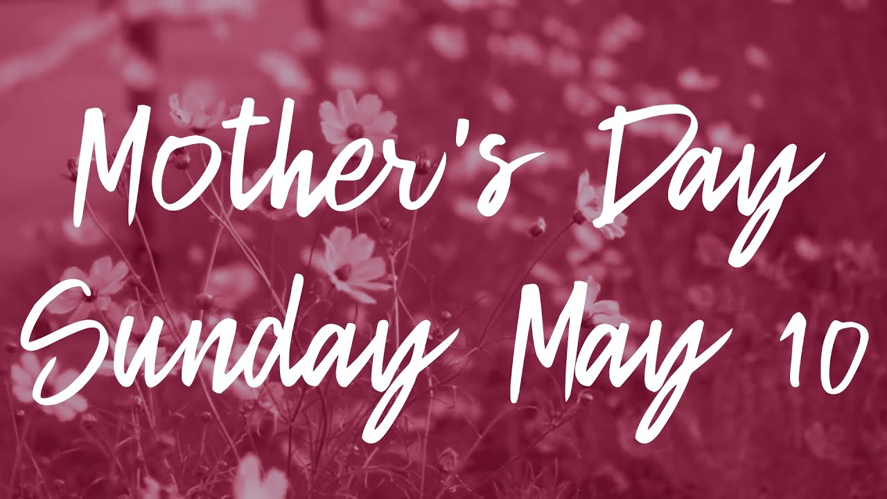 Sunday Worship May 10, 2020 - Mother's Day