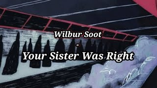 Wilbur Soot - Your Sister Was Right // lyrics