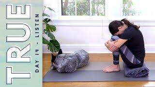 TRUE - Day 14 - LISTEN  |  Yoga With Adriene