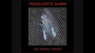 TROGLODYTE DAWN - Ant Tattoos (Retold) [Mystoric #1]