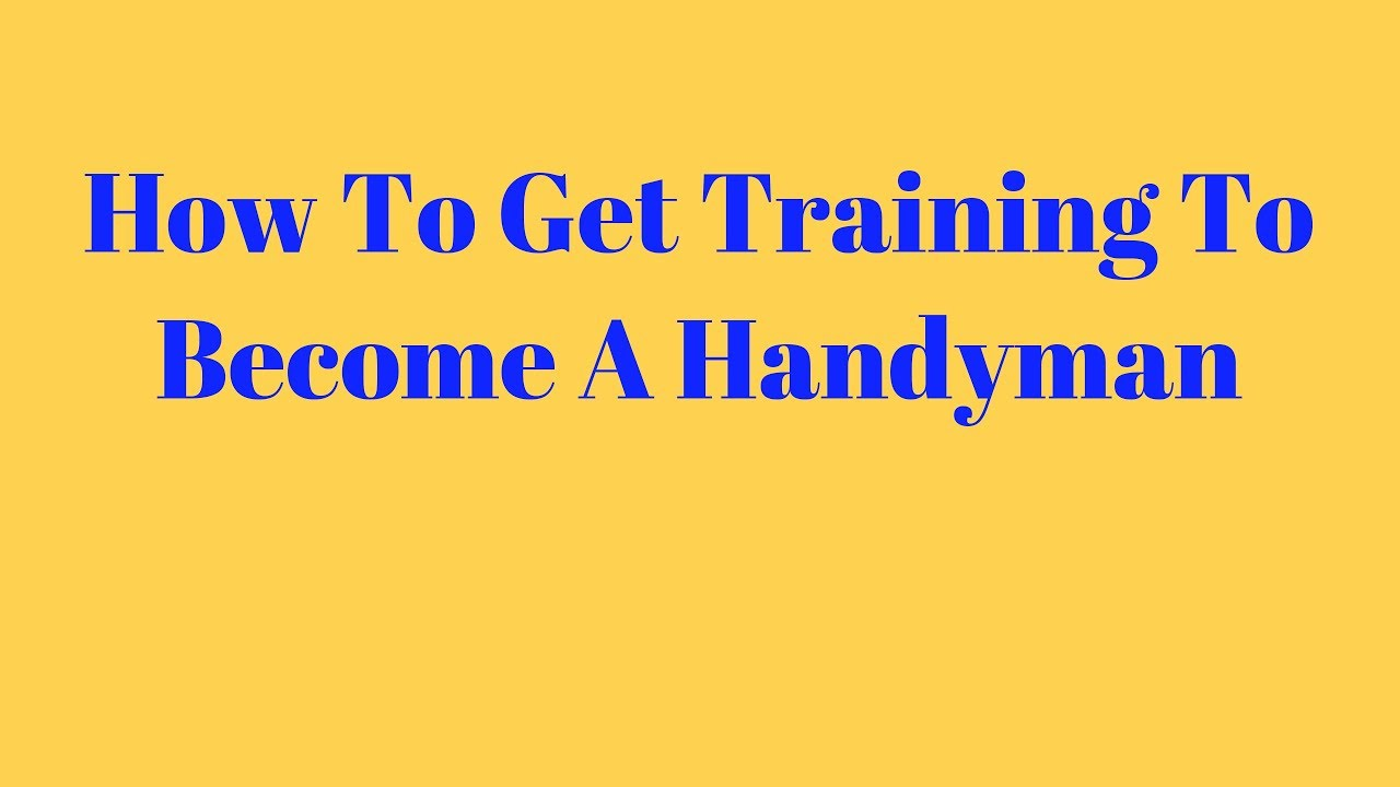 How To Get Training To Become A Handyman