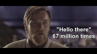"Obi-Wan says ""Hello There"" 67 million times"