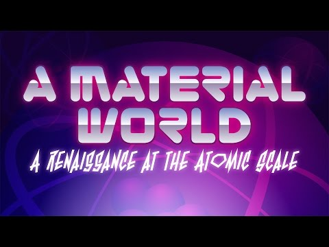 Public Lecture   A Material World: a Renaissance at the Atomic Scale