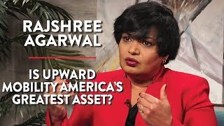 Is Upward Mobility America's Greatest Asset? (Rajshree Agarwal Pt. 2)