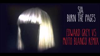 Sia - Burn the Pages (Edward Grey Vs Moto Blanco Remix)