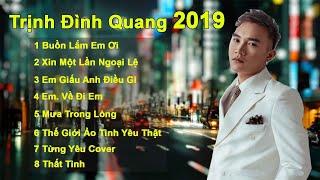 Buồn Lắm Em Ơi - Tổng Những Bài Hát Hay Nhất Của Trịnh Đình Quang Năm 2019
