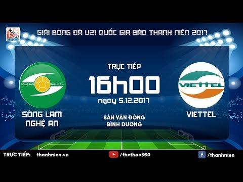 SÔNG LAM NGHỆ AN vs VIETTEL | Bán kết U.21 QG Báo Thanh Niên 2017