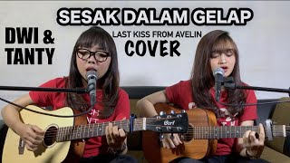 SESAK DALAM GELAP - Last Kiss From Avelin (Cover by DwiTanty)