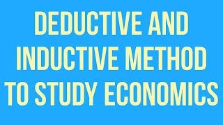 inductive and deductive method in economics