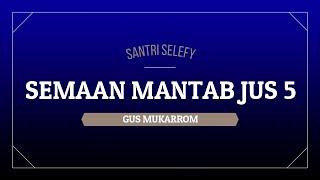 SEMAAN MANTAB GUS MUKARROM JUS 5