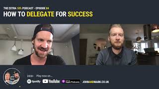 THE EXTRA 10% - EP 084: How to delegate for success