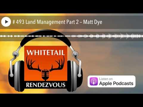 # 493 Land Management Part 2 – Matt Dye